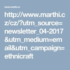 http://www.marthi.cz/cz/?utm_source=newsletter_04-2017&utm_medium=email&utm_campaign=ethnicraft