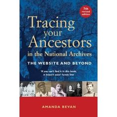 Tracing Your Ancestors in the National Archives: The Website and Beyond - British perspective but still valid for Irish Ancestry searches