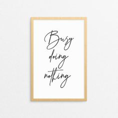 Busy Doing Nothing Printable Design. Printable Designs, Printable Art, Printables, Printing Services, Online Printing, Lazy Quotes, Quote Prints, Art Prints, Handwriting