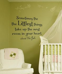 So cute for a nursery-When I have another baby one day, I don't want to know the gender of my baby until I have my baby, so I either have to decorate the nursery a neutral color like this green or something similar. Anyway- love this quote.