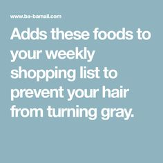 Adds these foods to your weekly shopping list to prevent your hair from turning gray.