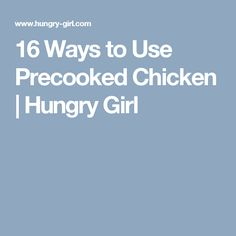 16 Ways to Use Precooked Chicken | Hungry Girl