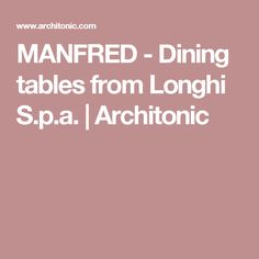 MANFRED - Dining tables from Longhi S.p.a. | Architonic