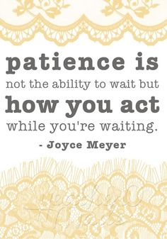 "Patience as defined in the dictionary as ""waiting without complaint,"" or, ""an ability"" or worse, ""a willingness to suppress restlessness or annoyance when confronted with delay."" How many of us can truly say we are willing to suppress annoyance when our children are having a meltdown?"