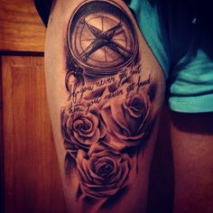 """Thigh tattoo. Roses and compass . """" if you never get lost then you'll never get found"""""""