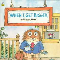 I love these Little Critter books by Mercer Mayer  @Overstock - When I Get Bigger (Paperback) - A little boy looks forward to all the activities he can become involved in as he grows older    http://www.overstock.com/Books-Movies-Music-Games/When-I-Get-Bigger-Paperback/122772/product.html?CID=214117  $5.10