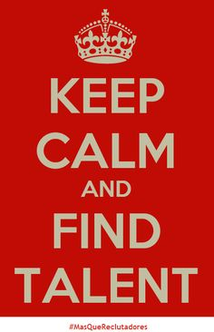 Keep calm and find talent