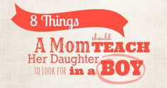 8 things a mom should teach her daughter to look for in a boy