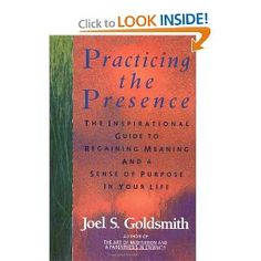Practicing the Presence: The Inspirational Guide to Regaining Meaning and a Sense of Purpose in Your Life