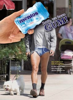 Mentos: Pants. Advertising Agency: The Martin Agency, USA Compare to the ad featuring a woman.