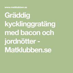 Gräddig kycklinggratäng med bacon och jordnötter - Matklubben.se