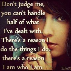 Don't judge till you walk in my shoes!!!!