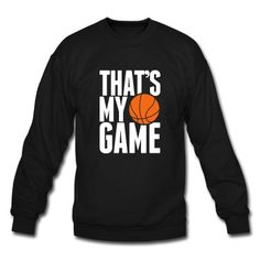 basketball - that's my game Sweatshirt Spreadshirt ID: 9636051 I need this omg Basketball Gifts, Basketball Is Life, Basketball Quotes, Basketball Teams, Ncaa Softball, Basketball Jewelry, Basketball Outfits, Basketball Tattoos, Basketball Workouts