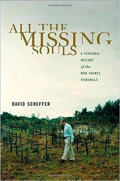 All the Missing Souls: A Personal History of the War Crimes Tribunals (Human Rights and Crimes against Humanity): David Scheffer: 9780691157849: Amazon.com: Books