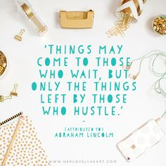 'Things may come to those who wait, but only the things left by those who hustle.' Find us on Instagram with the hashtag #hlhinstaquotes