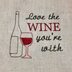 Love the wine you're with embroidery design  by MEmbroideryGeek, $2.90