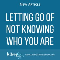New article on Letting Go blog has been published. This time it is about how to Let Go of Not Knowing Who You Are. http://www.lettinggomovement.com/#!Letting-Go-of-Not-Knowing-Who-You-Are/h4fd7/5714ea590cf2b05e61f3fd1b