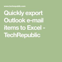 Quickly export Outlook e-mail items to Excel - TechRepublic
