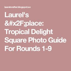Laurel's /place: Tropical Delight Square Photo Guide For Rounds 1-9
