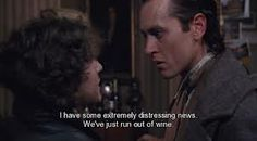 Withnail and I...I'm going to have to use this quote at some point in my life