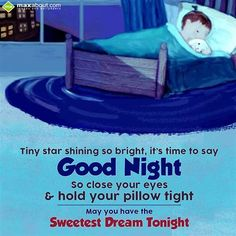 Tiny star shining so bright, its time to say Good Night, so close your eyes & hold ur pillow tight,. May you have the sweetest dream tonight. Good Night Cards, Good Night Greetings, Good Nyt, Tiny Star, Good Morning Messages, Sleep Tight, Close Your Eyes, Sweet Dreams, Hold On