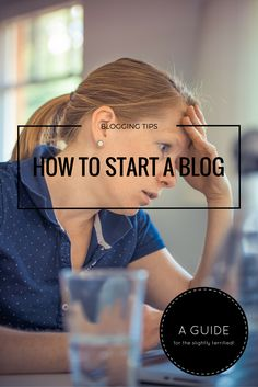 Blogging Tips - A guide for the slightly terrified - How to start a blog