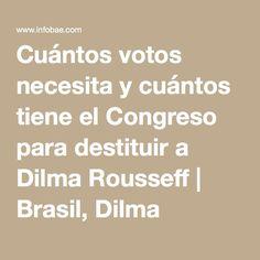 Cuántos votos necesita y cuántos tiene el Congreso para destituir a Dilma Rousseff   Brasil, Dilma Rousseff, Juicio Político - América