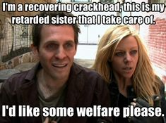 it's always sunny in philadelphia - one of the best episodes, dennis and dee go on welfare. hilarious!!!
