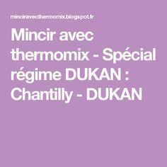 Mincir avec thermomix - Spécial régime DUKAN : Chantilly - DUKAN