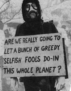 Are we really going to let a bunch of greedy selfish fools do in this whole planet? pretty much looks that way. We Are The World, Change The World, T 62, Protest Signs, Protest Art, Timeline Photos, Cover Photos, Greed, Global Warming