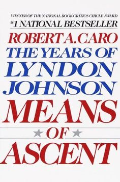 Means of Ascent: The Years of Lyndon Johnson by Robert A. Caro, http://www.amazon.com/dp/B005LALFT4/ref=cm_sw_r_pi_dp_pkwJpb1A9E180