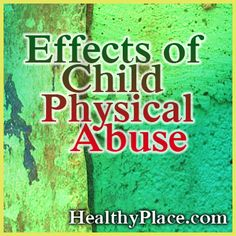 The effects of child physical abuse can result in long-term physical, emotional and social consequences. More on effects of physical abuse on a child.