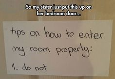 Tips on how to enter a teenage girl's room…Could totally see my daughter putting up this sign when she still lived at home