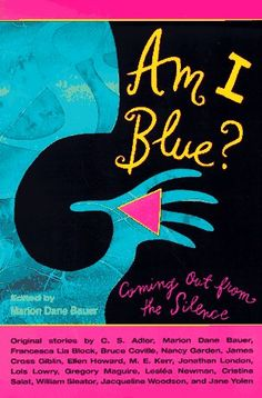 Am I Blue?  Coming Out From the Silence--the most amazing collection of stories about LGBTQ issues.  A must read for everyone!