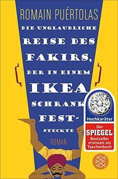 Die unglaubliche Reise des Fakirs, der in einem Ikea-Schrank feststeckte: Roman von Romain Puértolas, http://www.amazon.de/dp/B00IX9QBK8/ref=cm_sw_r_pi_dp_K1.qub1EZEAF8