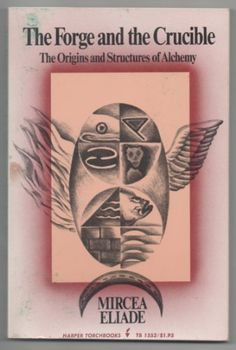 The Forge and the Crucible: The Origins and Structures of Alchemy by Mircea Eliade  / Ex Libris <3