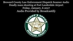 Earlier Police Scanner after 1st incident? - Broward County Dispatch Scanner Audio Deadly mass shooting at Fort Laude...