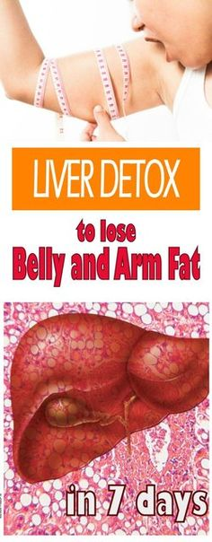 Liver Detox to lose belly and arm fat in 7 days More