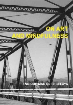 On art and mindfulness : notes from the Anderson ranch / Enrique Martinez Celaya.
