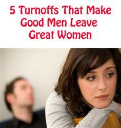 Here's Five Turnoffs That Make Good Men Leave Great Women http://commitmentconnection.com/five-turnoffs-that-make-good-men-leave-great-women/