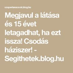Megjavul a látása és 15 évet letagadhat, ha ezt issza! Csodás háziszer! - Segithetek.blog.hu Evo, Anti Aging, Good Food, Health Fitness, Healthy, Life, Arthritis, Amazon, Crafts