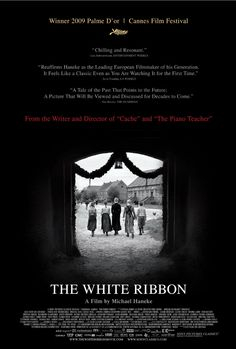 The White Ribbon - one of the most haunting and powerful films I've ever seen. Psychohistory at its best.