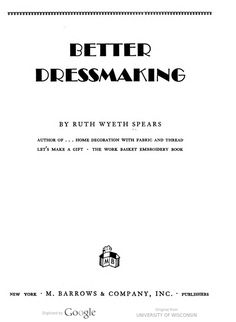 Better dressmaking, by Ruth Wyeth Spears . University Of Wisconsin, Pattern Drafting, Make A Gift, Vintage Sewing Patterns, Dressmaking, Books Online, Let It Be, How To Make, Trust