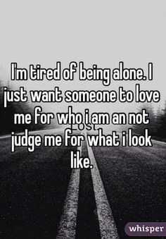 Tired Of Being Alone, Whisper App, Judge Me, Im Tired, So True, Feel Like, Losing Me, Poems, Love