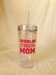 A personal favorite from my Etsy shop https://www.etsy.com/listing/221490825/worlds-okayest-mom-travel-mug-tumbler