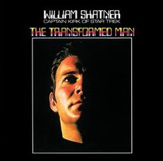 William Shatner - The Transformed Man (1968) While technically this is neither Exotica nor Space Age Pop, some of the sensibilities of both genres are present in Shatner's much maligned debut album.
