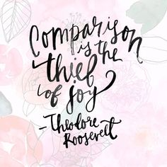 truth | comparison is the thief of joy