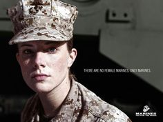 'There are no female marines,only marines'  Love this one