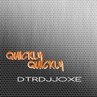 Quickly Quickly  Dtrdjjoxe by ★DTRDJJOXΞ☆ on SoundCloud