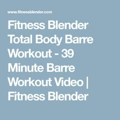 Fitness Blender Total Body Barre Workout - 39 Minute Barre Workout Video | Fitness Blender